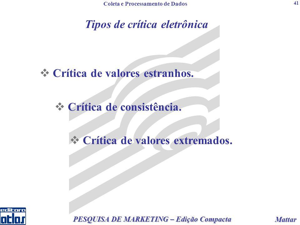 2 PESQUISA DE MARKETING – Edição Compacta Mattar Mattar 41 Crítica de valores estranhos.