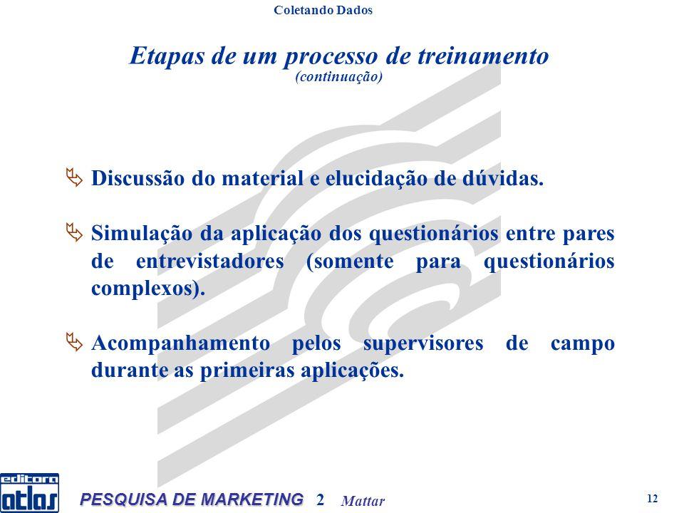 Mattar PESQUISA DE MARKETING 2 12 Etapas de um processo de treinamento (continuação) Coletando Dados Discussão do material e elucidação de dúvidas.