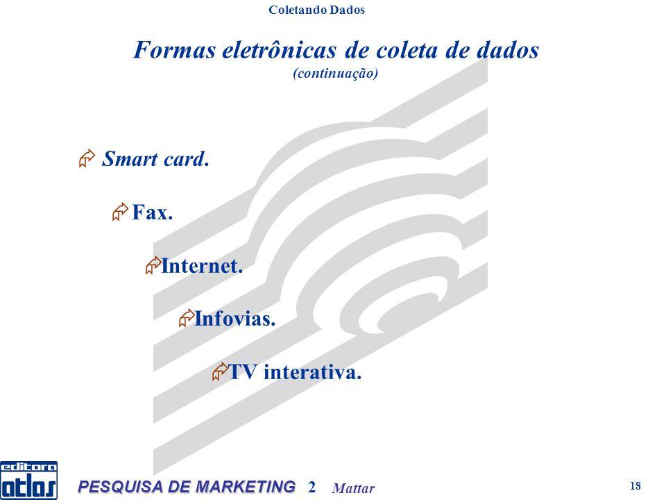Mattar PESQUISA DE MARKETING 2 18 Formas eletrônicas de coleta de dados (continuação) Smart card.
