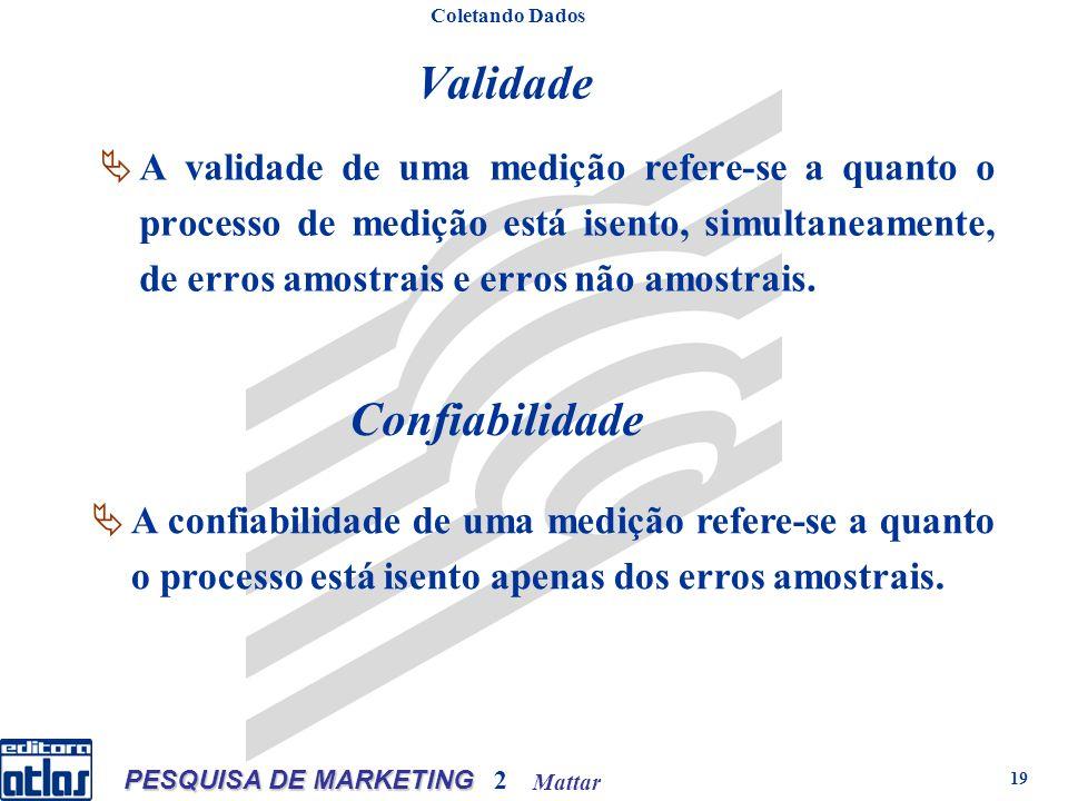 Mattar PESQUISA DE MARKETING 2 19 Validade A validade de uma medição refere-se a quanto o processo de medição está isento, simultaneamente, de erros amostrais e erros não amostrais.