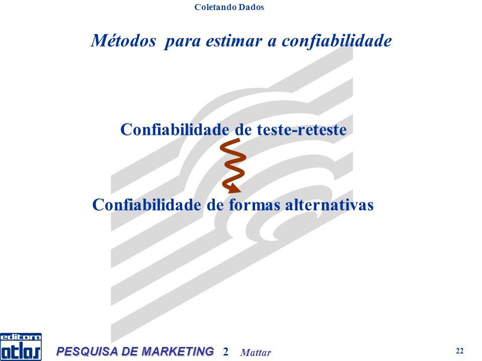 Mattar PESQUISA DE MARKETING 2 22 Confiabilidade de teste-reteste Confiabilidade de formas alternativas Métodos para estimar a confiabilidade Coletando Dados