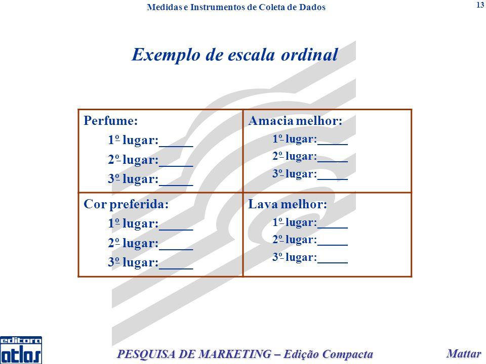 Mattar Mattar PESQUISA DE MARKETING – Edição Compacta 13 Exemplo de escala ordinal Perfume: 1º lugar:_____ 2º lugar:_____ 3º lugar:_____ Amacia melhor