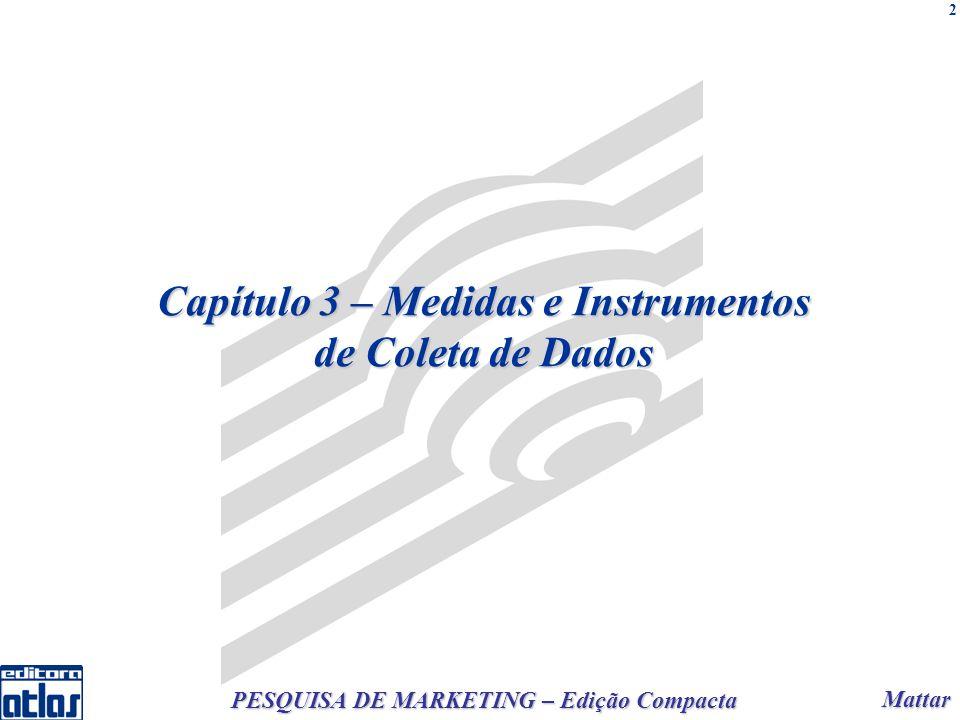 Mattar Mattar PESQUISA DE MARKETING – Edição Compacta 2 Capítulo 3 – Medidas e Instrumentos de Coleta de Dados