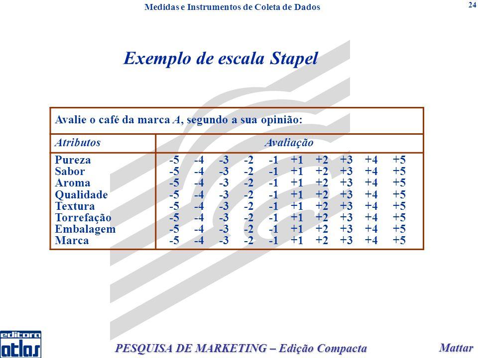 Mattar Mattar PESQUISA DE MARKETING – Edição Compacta 24 Exemplo de escala Stapel Avalie o café da marca A, segundo a sua opinião: AtributosAvaliação