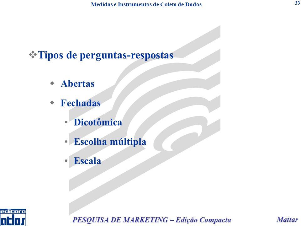 Mattar Mattar PESQUISA DE MARKETING – Edição Compacta 33 Abertas Fechadas Dicotômica Escolha múltipla Escala Tipos de perguntas-respostas Medidas e In