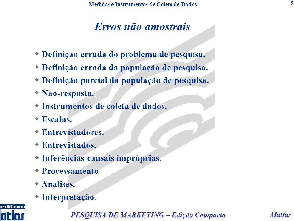 Mattar Mattar PESQUISA DE MARKETING – Edição Compacta 5 Erros não amostrais Definição errada do problema de pesquisa. Definição errada da população de