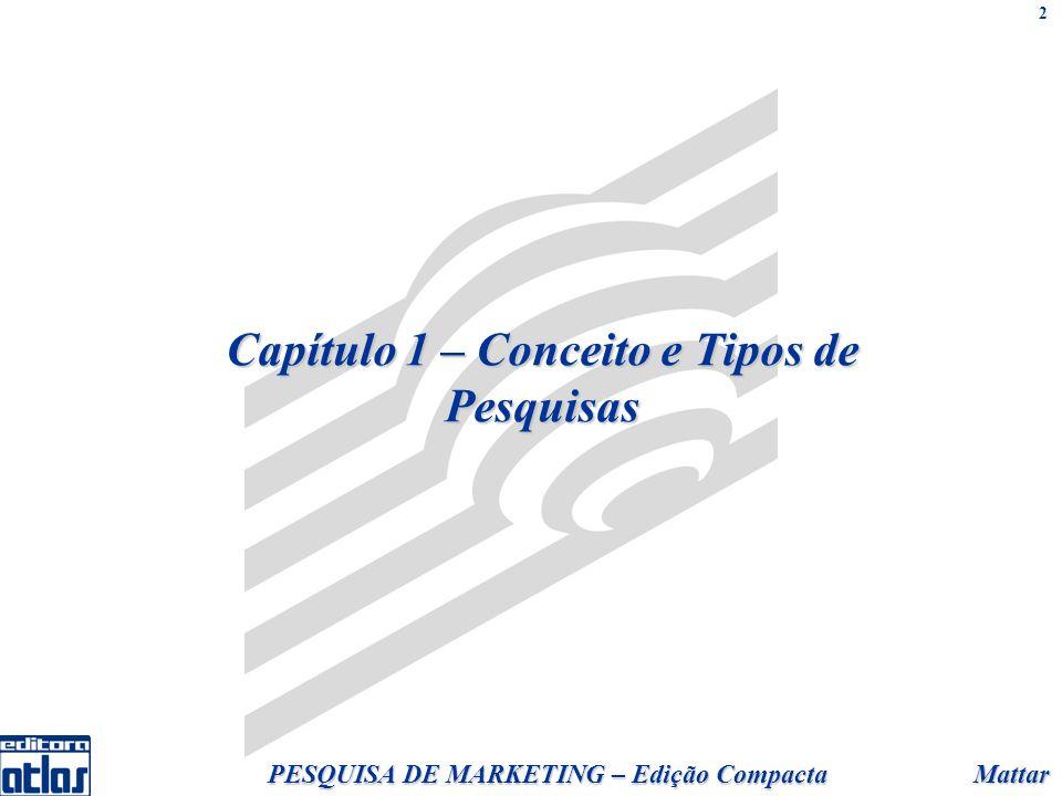 Mattar PESQUISA DE MARKETING – Edição Compacta 2 Capítulo 1 – Conceito e Tipos de Pesquisas