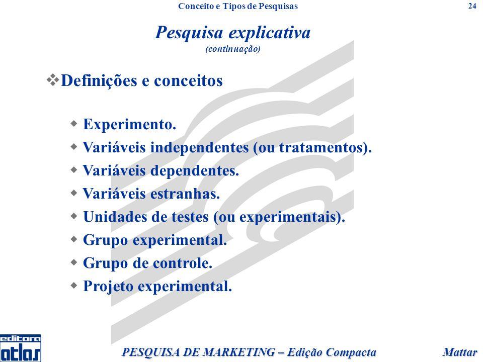 Mattar PESQUISA DE MARKETING – Edição Compacta 24 Definições e conceitos Experimento. Variáveis independentes (ou tratamentos). Variáveis dependentes.