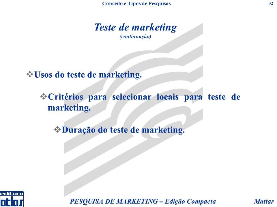 Mattar PESQUISA DE MARKETING – Edição Compacta 32 Teste de marketing (continuação) Usos do teste de marketing. Critérios para selecionar locais para t