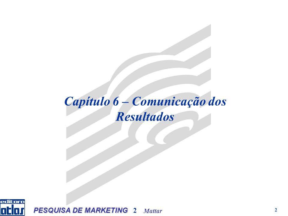 Mattar PESQUISA DE MARKETING 2 3 Relatório de pesquisa Comunicação dos Resultados O relatório escrito é a forma mais completa e a mais utilizada para a comunicação dos resultados de uma pesquisa.