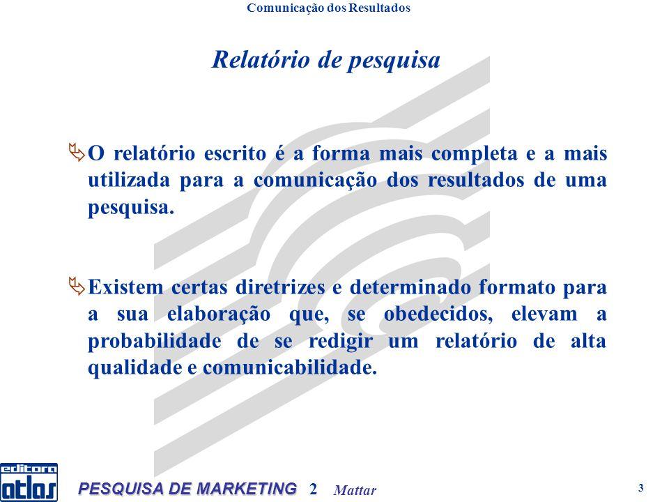 Mattar PESQUISA DE MARKETING 2 4 Diretrizes para a elaboração do relatório escrito Comunicação dos Resultados Objetivo Conciso Completo Claro Preciso
