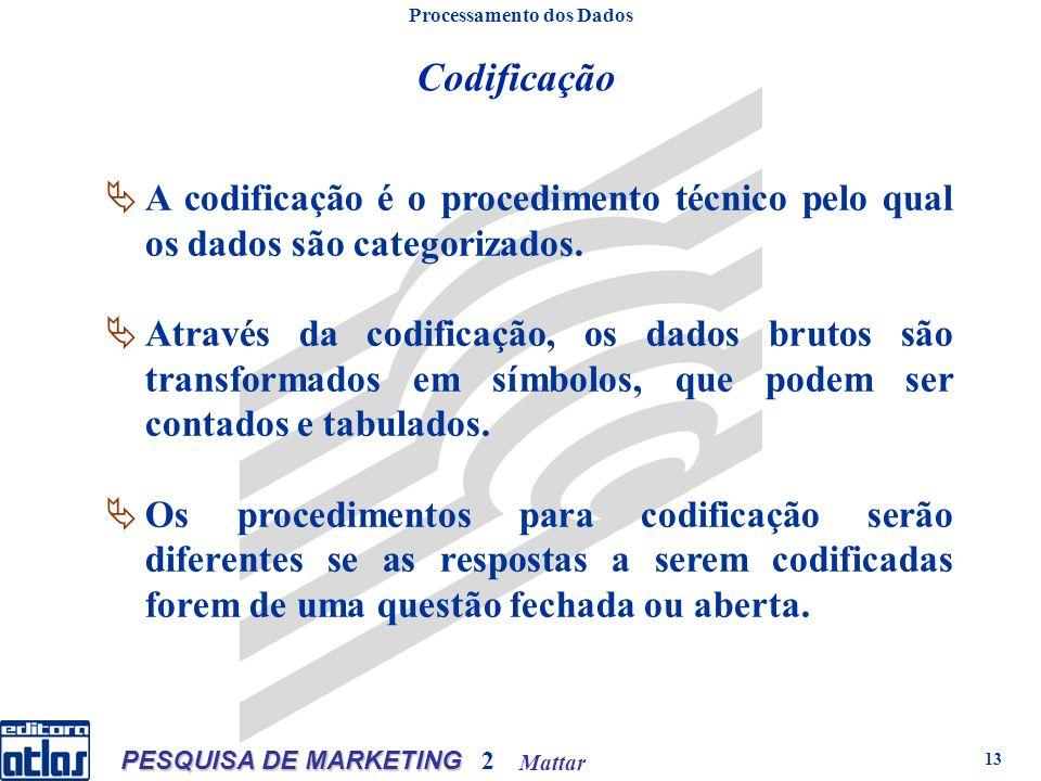 Mattar PESQUISA DE MARKETING 2 13 Codificação Processamento dos Dados A codificação é o procedimento técnico pelo qual os dados são categorizados.