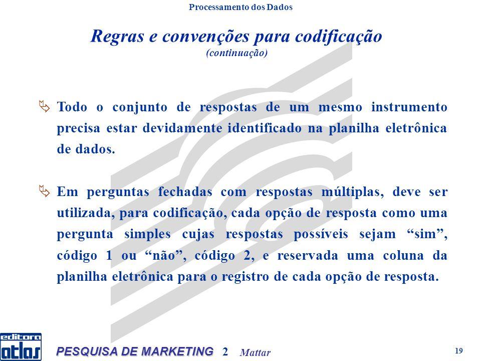 Mattar PESQUISA DE MARKETING 2 19 Regras e convenções para codificação (continuação) Processamento dos Dados Todo o conjunto de respostas de um mesmo