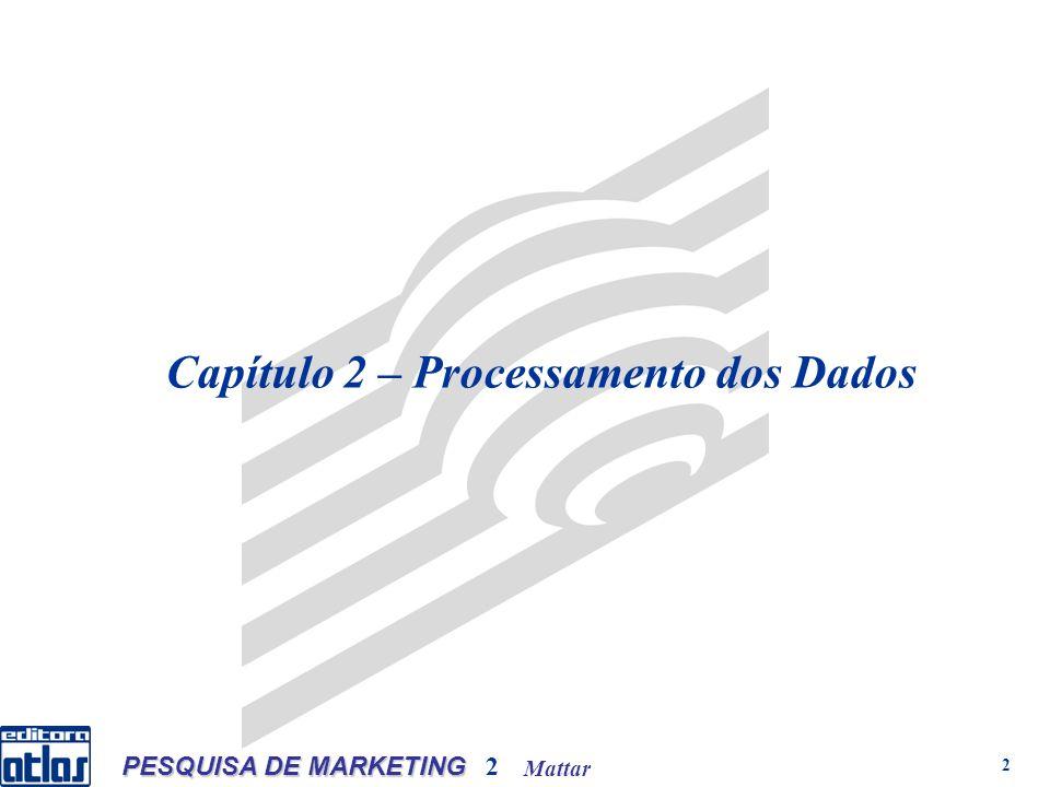 Mattar PESQUISA DE MARKETING 2 2 Capítulo 2 – Processamento dos Dados