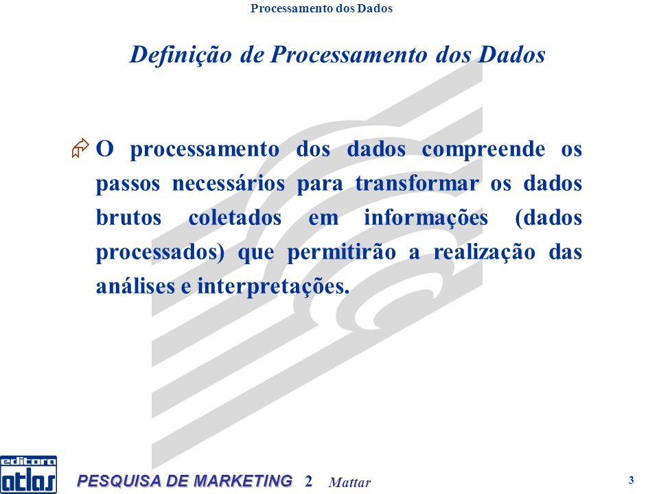Mattar PESQUISA DE MARKETING 2 3 Definição de Processamento dos Dados Processamento dos Dados O processamento dos dados compreende os passos necessári