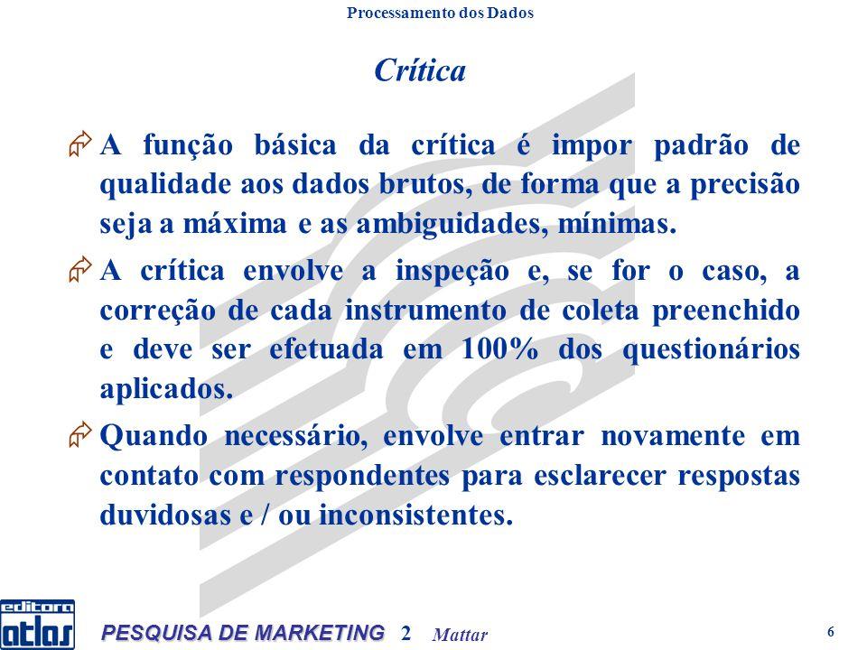 Mattar PESQUISA DE MARKETING 2 6 A função básica da crítica é impor padrão de qualidade aos dados brutos, de forma que a precisão seja a máxima e as ambiguidades, mínimas.