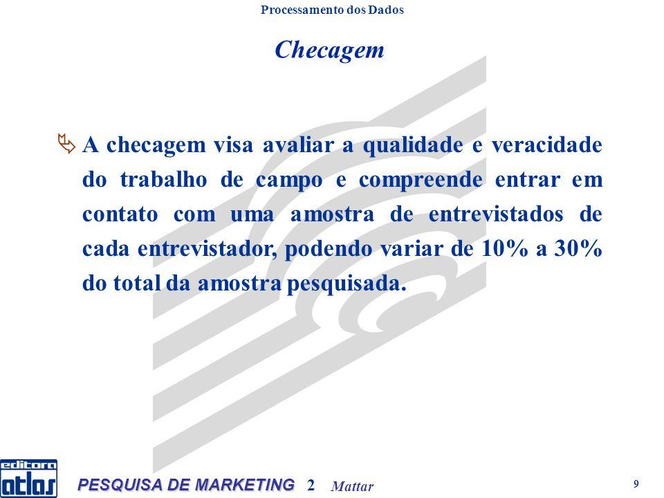 Mattar PESQUISA DE MARKETING 2 9 Checagem Processamento dos Dados A checagem visa avaliar a qualidade e veracidade do trabalho de campo e compreende e