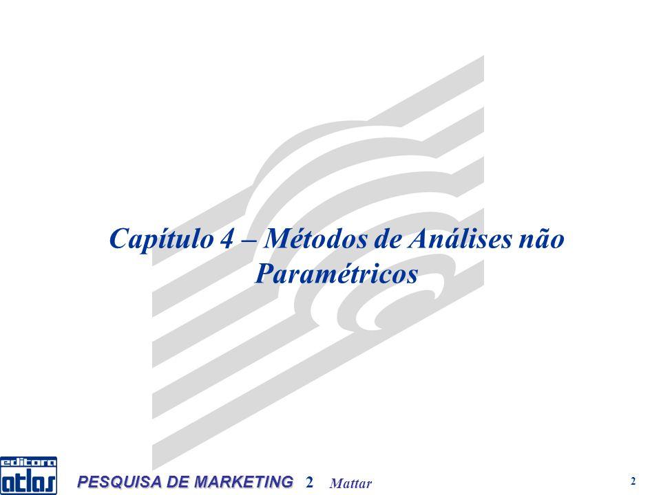 Mattar PESQUISA DE MARKETING 2 23 Métodos de Análises não Paramétricos Exemplo: Uma empresa pesquisou o grau de satisfação dos consumidores em relação a um de seus produtos.