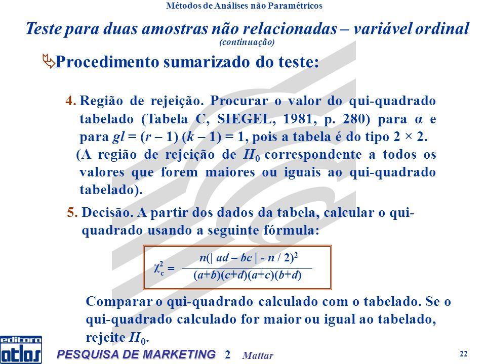 Mattar PESQUISA DE MARKETING 2 22 Métodos de Análises não Paramétricos Procedimento sumarizado do teste: 4.Região de rejeição. Procurar o valor do qui