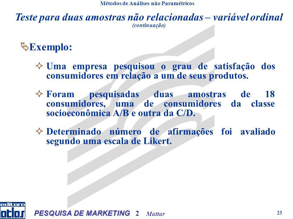 Mattar PESQUISA DE MARKETING 2 23 Métodos de Análises não Paramétricos Exemplo: Uma empresa pesquisou o grau de satisfação dos consumidores em relação