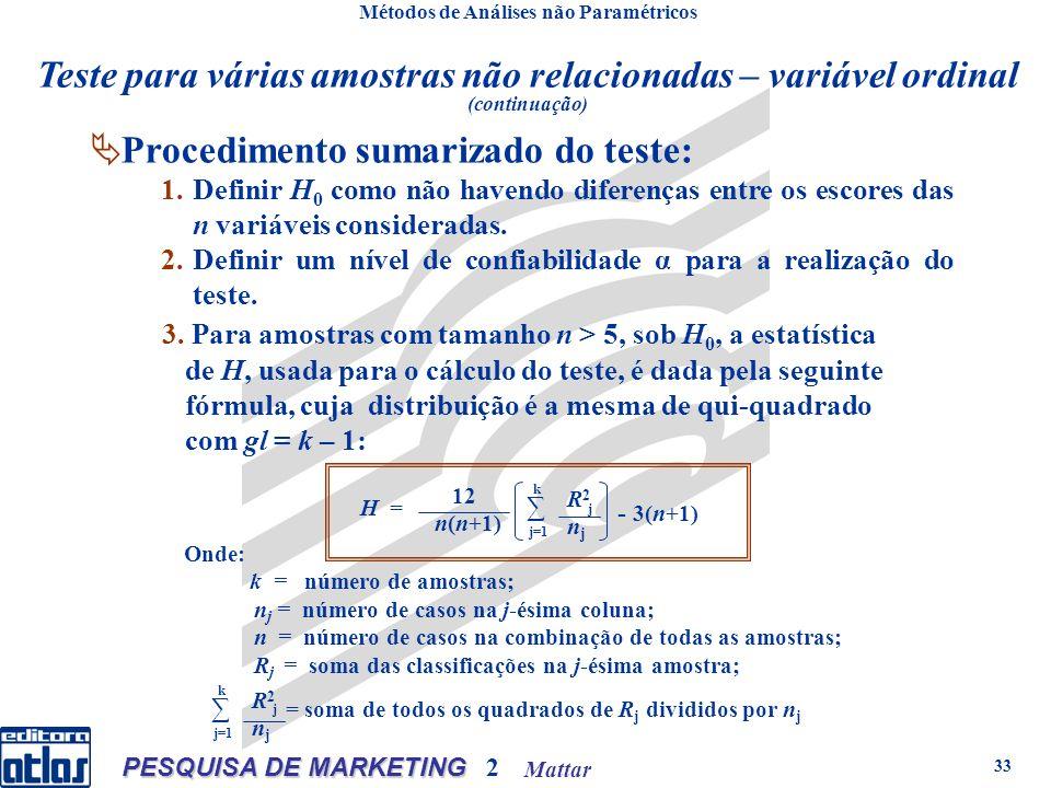 Mattar PESQUISA DE MARKETING 2 33 Métodos de Análises não Paramétricos Procedimento sumarizado do teste: 1.Definir H 0 como não havendo diferenças entre os escores das n variáveis consideradas.