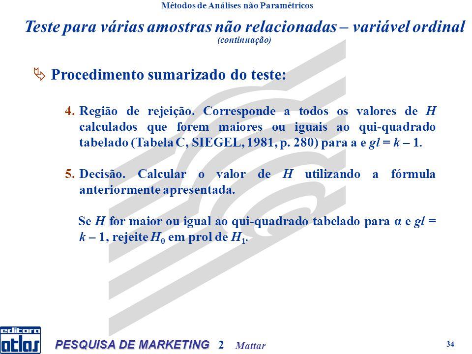 Mattar PESQUISA DE MARKETING 2 34 Métodos de Análises não Paramétricos Procedimento sumarizado do teste: 4.Região de rejeição.