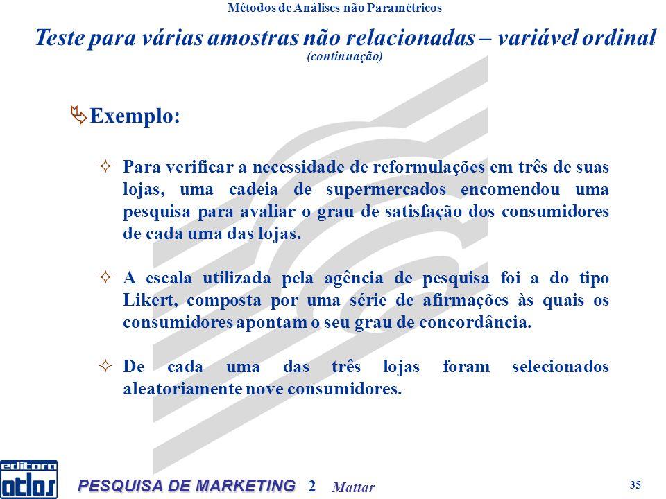 Mattar PESQUISA DE MARKETING 2 35 Métodos de Análises não Paramétricos Exemplo: Para verificar a necessidade de reformulações em três de suas lojas, u