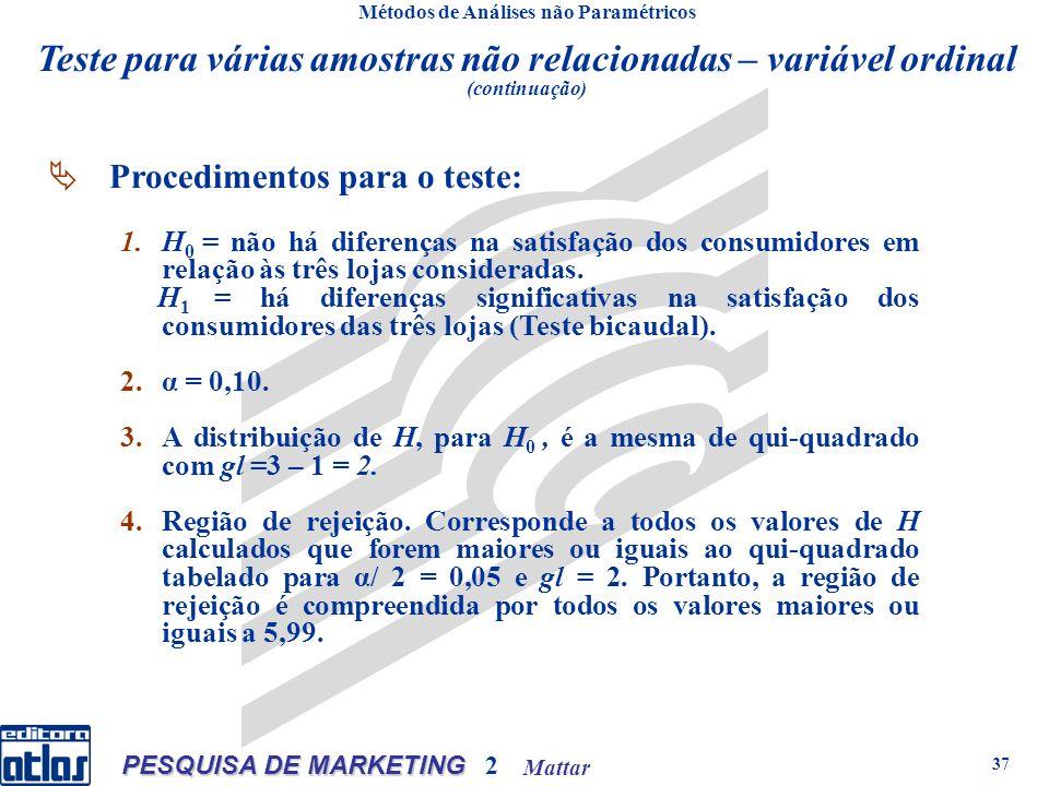 Mattar PESQUISA DE MARKETING 2 37 Métodos de Análises não Paramétricos Procedimentos para o teste: 1.H 0 = não há diferenças na satisfação dos consumidores em relação às três lojas consideradas.