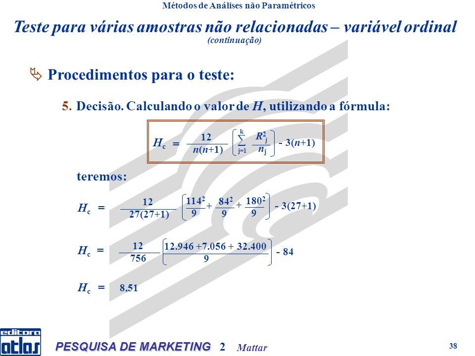 Mattar PESQUISA DE MARKETING 2 38 Métodos de Análises não Paramétricos Procedimentos para o teste: 5.Decisão. Calculando o valor de H, utilizando a fó