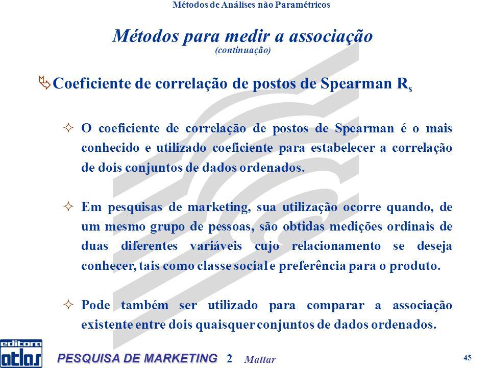 Mattar PESQUISA DE MARKETING 2 45 Métodos de Análises não Paramétricos Coeficiente de correlação de postos de Spearman R s O coeficiente de correlação
