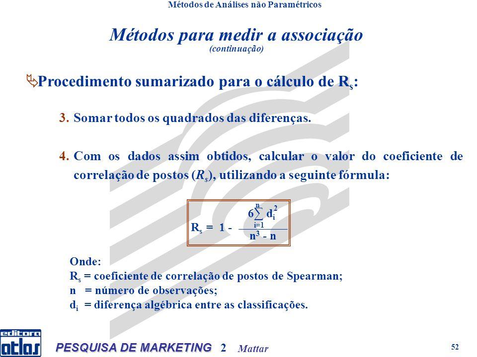 Mattar PESQUISA DE MARKETING 2 52 Métodos de Análises não Paramétricos 3.Somar todos os quadrados das diferenças. 4.Com os dados assim obtidos, calcul