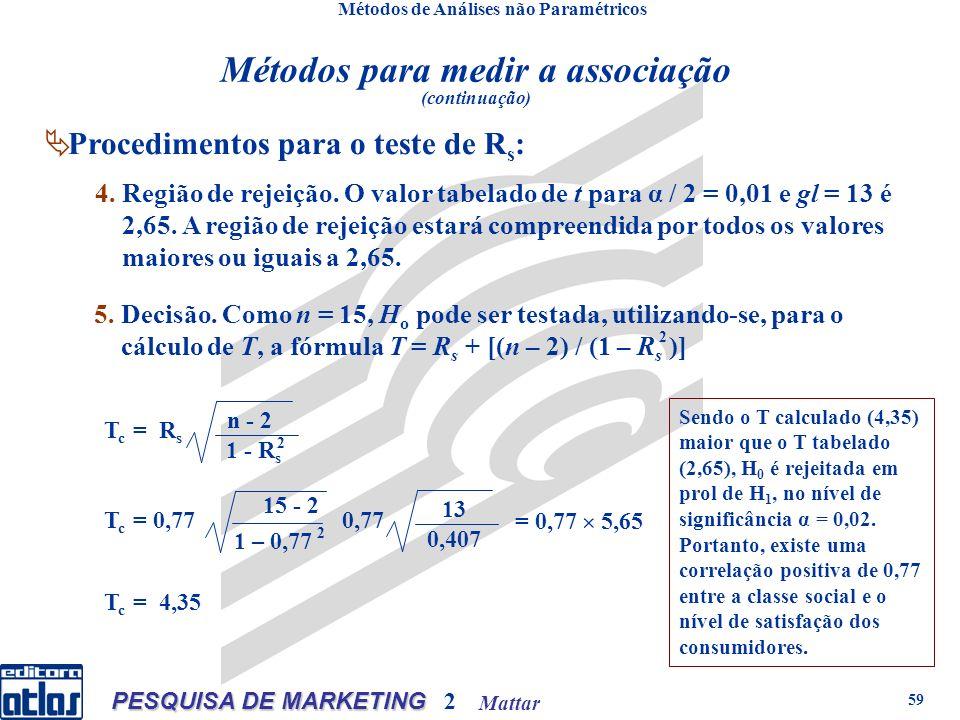 Mattar PESQUISA DE MARKETING 2 59 5. Decisão. Como n = 15, H o pode ser testada, utilizando-se, para o cálculo de T, a fórmula T = R s + [(n – 2) / (1