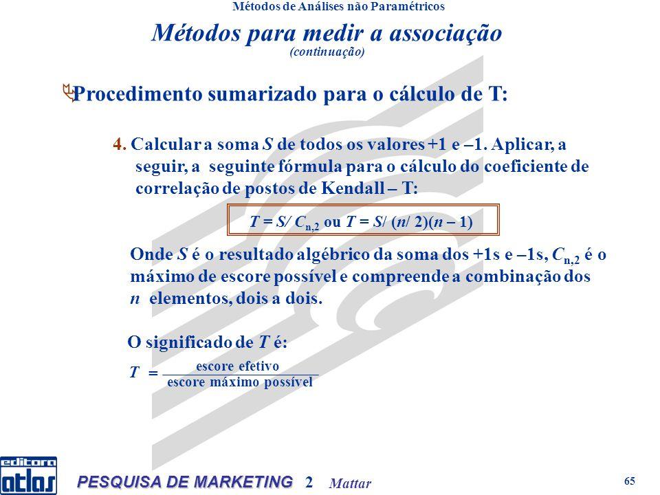 Mattar PESQUISA DE MARKETING 2 65 Métodos de Análises não Paramétricos Procedimento sumarizado para o cálculo de T: 4. Calcular a soma S de todos os v