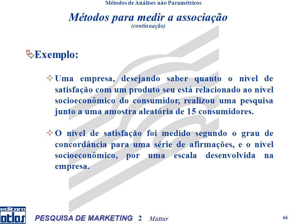 Mattar PESQUISA DE MARKETING 2 66 Métodos de Análises não Paramétricos Exemplo: Uma empresa, desejando saber quanto o nível de satisfação com um produ