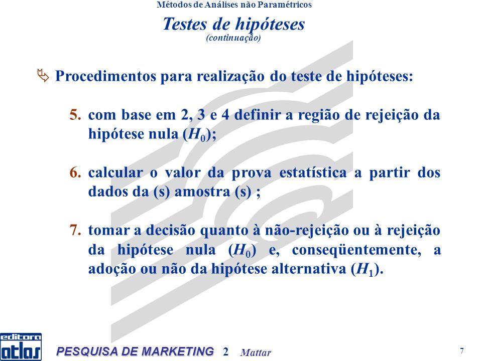 Mattar PESQUISA DE MARKETING 2 7 Testes de hipóteses (continuação) Métodos de Análises não Paramétricos Procedimentos para realização do teste de hipó