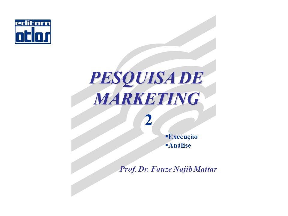 PESQUISA DE MARKETING 2 Execução Análise Prof. Dr. Fauze Najib Mattar