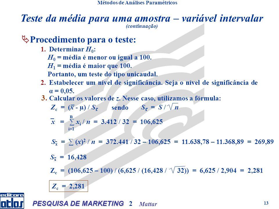Mattar PESQUISA DE MARKETING 2 13 Métodos de Análises Paramétricos Procedimento para o teste: 1.Determinar H 0 : H 0 = média é menor ou igual a 100.