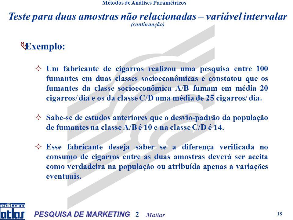 Mattar PESQUISA DE MARKETING 2 18 Métodos de Análises Paramétricos Exemplo: Um fabricante de cigarros realizou uma pesquisa entre 100 fumantes em duas classes socioeconômicas e constatou que os fumantes da classe socioeconômica A/B fumam em média 20 cigarros/ dia e os da classe C/D uma média de 25 cigarros/ dia.
