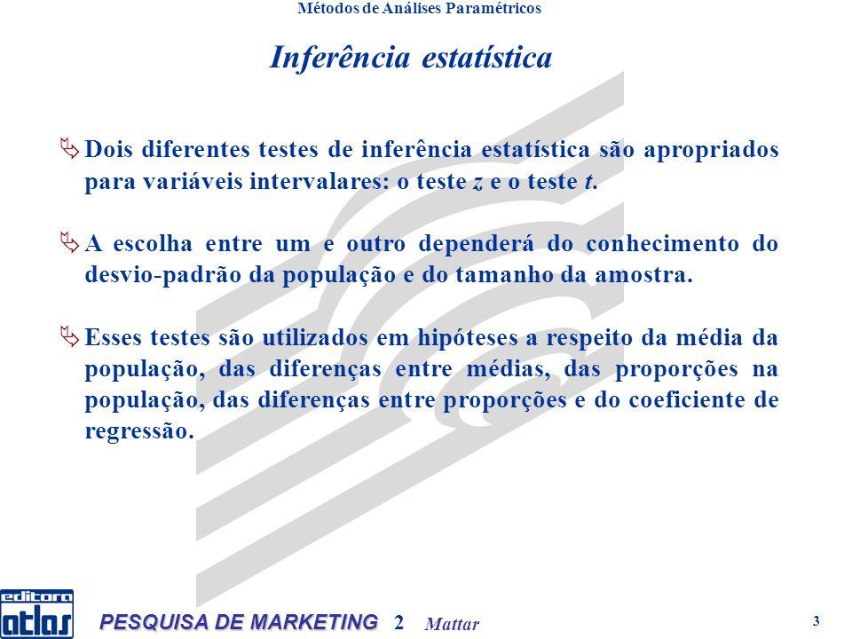 Mattar PESQUISA DE MARKETING 2 3 Inferência estatística Métodos de Análises Paramétricos Dois diferentes testes de inferência estatística são apropriados para variáveis intervalares: o teste z e o teste t.