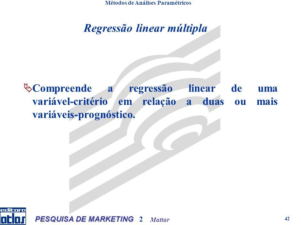 Mattar PESQUISA DE MARKETING 2 42 Métodos de Análises Paramétricos C ompreende a regressão linear de uma variável critério em relação a duas ou mais variáveis prognóstico.