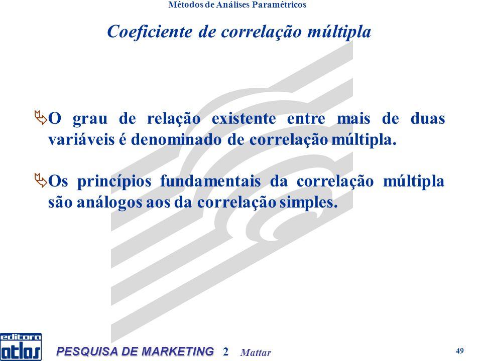 Mattar PESQUISA DE MARKETING 2 49 Métodos de Análises Paramétricos Coeficiente de correlação múltipla O grau de relação existente entre mais de duas variáveis é denominado de correlação múltipla.