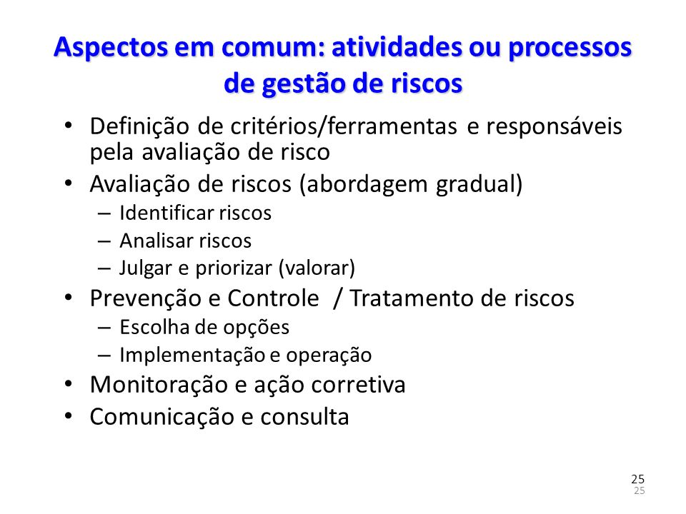25 Aspectos em comum: atividades ou processos de gestão de riscos Definição de critérios/ferramentas e responsáveis pela avaliação de risco Avaliação