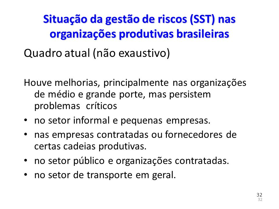 32 Situação da gestão de riscos (SST) nas organizações produtivas brasileiras Quadro atual (não exaustivo) Houve melhorias, principalmente nas organiz