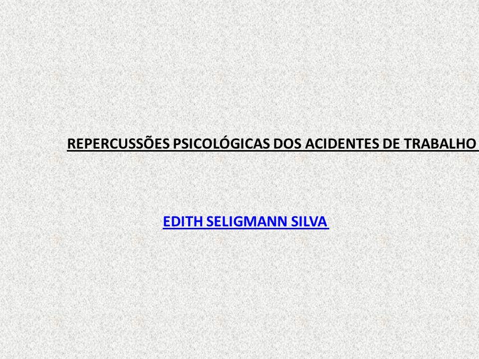 REPERCUSSÕES PSICOLÓGICAS DOS ACIDENTES DE TRABALHO EDITH SELIGMANN SILVA