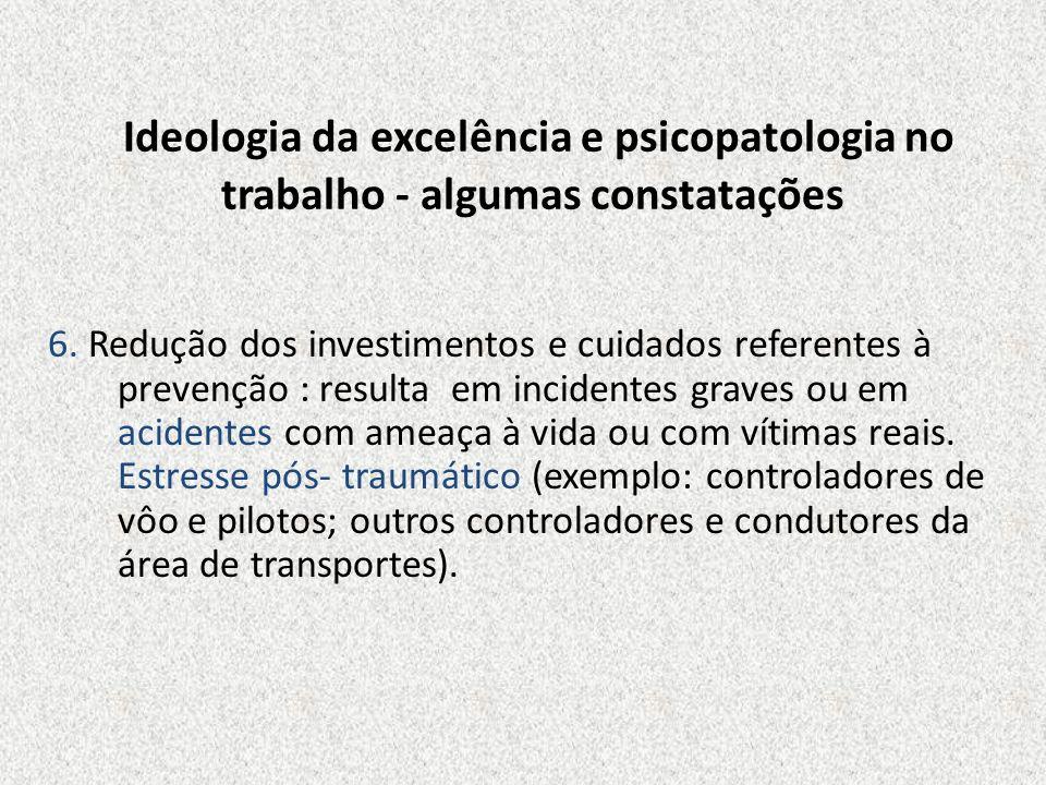 Ideologia da excelência e psicopatologia no trabalho - algumas constatações 6. Redução dos investimentos e cuidados referentes à prevenção : resulta e