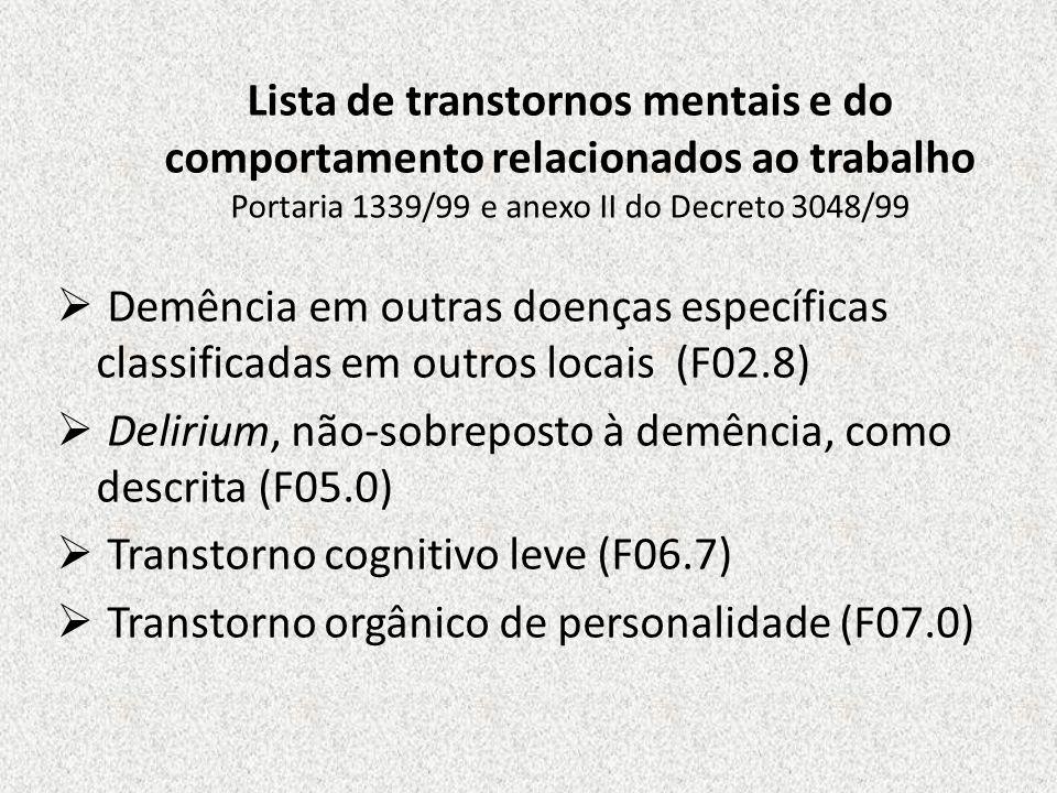 Lista de transtornos mentais e do comportamento relacionados ao trabalho Portaria 1339/99 e anexo II do Decreto 3048/99 Demência em outras doenças esp