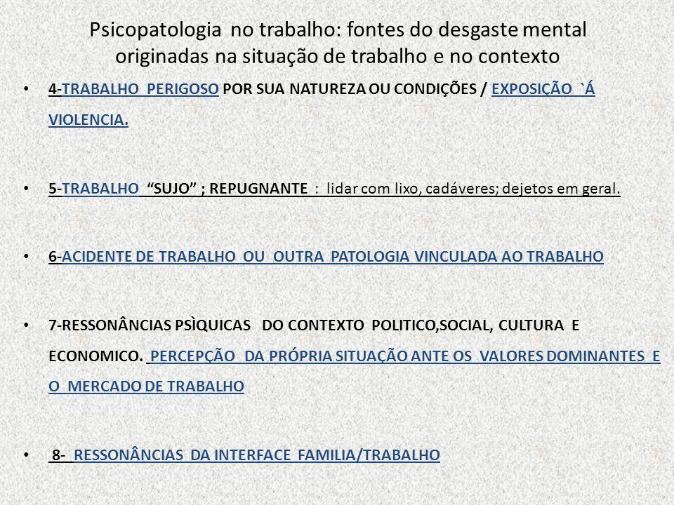 Psicopatologia no trabalho: fontes do desgaste mental originadas na situação de trabalho e no contexto 4-TRABALHO PERIGOSO POR SUA NATUREZA OU CONDIÇÕ