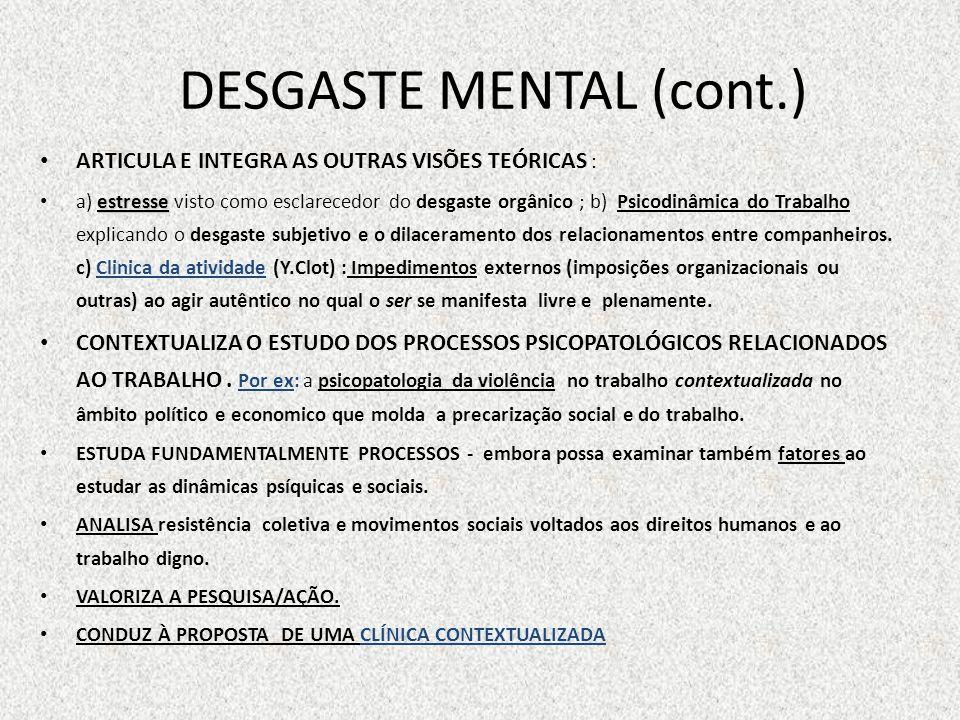 DESGASTE MENTAL (cont.) ARTICULA E INTEGRA AS OUTRAS VISÕES TEÓRICAS : estresse a) estresse visto como esclarecedor do desgaste orgânico ; b) Psicodin