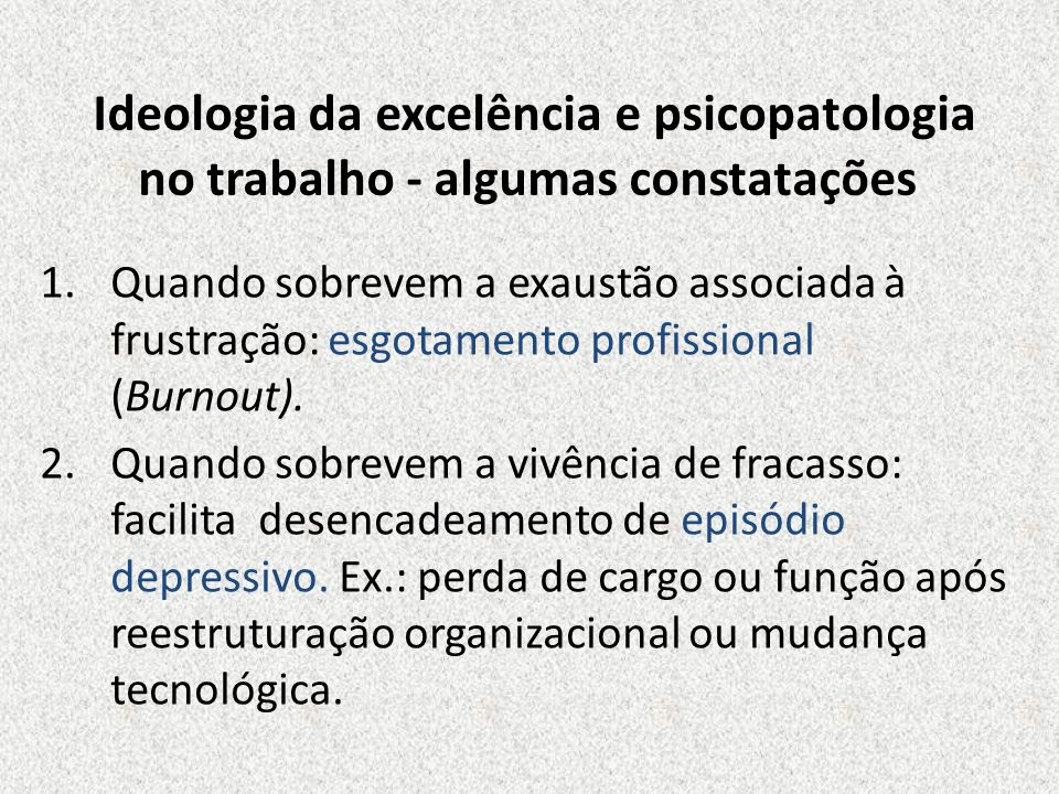 Ideologia da excelência e psicopatologia no trabalho - algumas constatações 1.Quando sobrevem a exaustão associada à frustração: esgotamento profissio