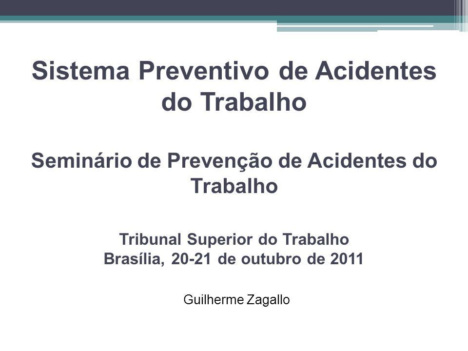 Sistema Preventivo de Acidentes do Trabalho Seminário de Prevenção de Acidentes do Trabalho Tribunal Superior do Trabalho Brasília, 20-21 de outubro d